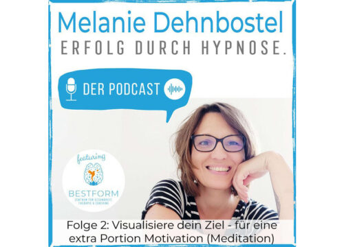 Podcast Folge 2 | Visualisiere dein Ziel - für eine extra Portion Motivation (Meditation)